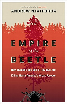 Empire of the Beetle By Nikiforuk, Andrew
